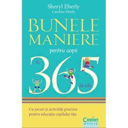 Bunele maniere pentru copii in 365 de zile - Sheryl Eberly, Caroline Eberly, editura Corint