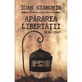 Apararea libertatii 1938-1947 - Ioan Stanomir, editura Curtea Veche