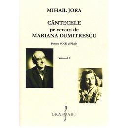 Cantecele pe versuri de Mariana Dumitrescu pentru voce si pian Vol. 1+2 - Mihail Jora, editura Grafoart