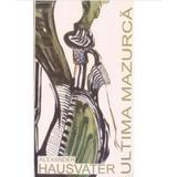 Alexander Hausvater - Ultima Mazurca, editura Tracus Arte