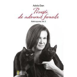 Povesti de adormit femeile (Adela spune Vol.2) - Adela Dan, editura Tamar