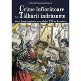 Crime infioratoare si talharii indraznete - Gabriel Constantinescu, editura Cetatea De Scaun