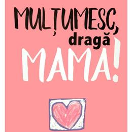 Multumesc, Draga Mama!