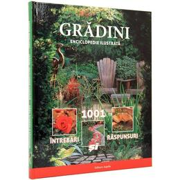 Gradini - Enciclopedie Ilustrata - 1001 Intrebari Si Raspunsuri, editura Aquila