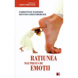 Ratiunea mai presus de emotii - Christine Padesky, Dennis Greenberger, editura Paralela 45
