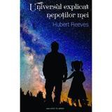 Universul explicat nepotilor mei - Hubert Reeves, editura Casa Cartii De Stiinta
