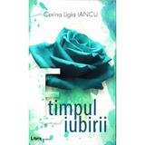 E timpul iubirii - Corina Ligia Iancu, editura Libris Editorial