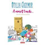 A murit Luchi... Cum am cunoscut eu lumea - Otilia Cazimir, editura Polirom
