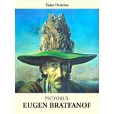 Pictorul Eugen Bratfanof - Tudor Octavian, Dinasty Books Proeditura Si Tipografie