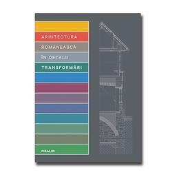 Arhitectura romaneasca in detalii. Transformari, editura Ozalid