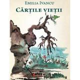 Cartile vietii - Emilia Ivancu, editura Eikon