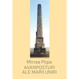 Avanposturi ale Marii Uniri - Mircea Popa, editura Scoala Ardeleana
