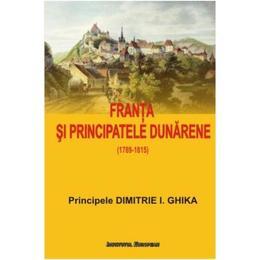Franta si Principatele Dunarene - Dimitrie I. Ghika, editura Institutul European