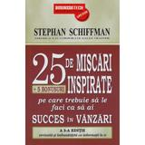 25.De Miscari Inspirate Pe Care Trebuie Sa Le Faci Ca Sa Ai Succes In Vanzari - Stephan Schiffman, editura Business Tech