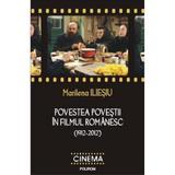 Povestea povestii in filmul romanesc (1912-2012) - Marilena Iliesiu, editura Polirom