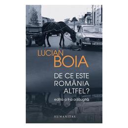 De Ce Este Romania Altfel? Ed.2018 - Lucian Boia, editura Humanitas
