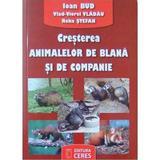Cresterea Animalelor De Blana Si De Companie - Ioan Bud, Vlad-Viorel Vladau, Reka Stefan, editura Ceres