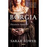 Borgia. Pacatele familiei (paperback, ed. 2018) Sarah Bower - editura Nemira