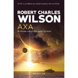 Axa (Seria Turbion, partea a II-a) Robert Charles Wilson - editura Nemira