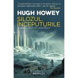 Silozul. Inceputurile (Seria Silozul, partea a II-a, ed. 2018) Hugh Howey - editura Nemira