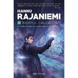 Ingerul cauzalitatii (Seria Jean le Flambeur, partea a III-a) Hannu Rajaniemi - editura Nemira