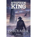 Pistolarul (Seria Turnul intunecat, partea I, 2017) Stephen King - editura Nemira