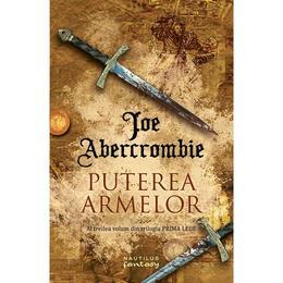 Puterea armelor (Trilogia Prima Lege, partea a III-a) Joe Abercrombie - editura Nemira