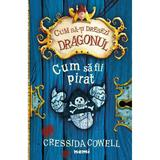 Cum sa fii pirat Cressida Cowell  - editura Nemira