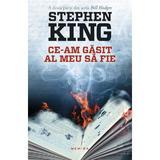 Ce-am gasit al meu sa fie (Seria Bill Hodges, partea a II-a) Stephen King - editura Nemira