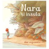 Nara si insula - Dan Ungureanu, editura Grupul Editorial Art