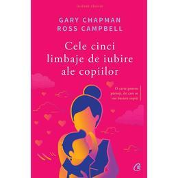 Cele cinci limbaje de iubire ale copiilor ed.5 - Gary Chapman, Ross Campbell, editura Curtea Veche