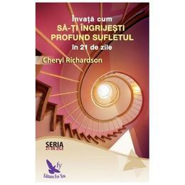 Invata Cum SA-Ti Ingrijesti Profund Sufletul In 21 De Zile - Cheryl Richardson