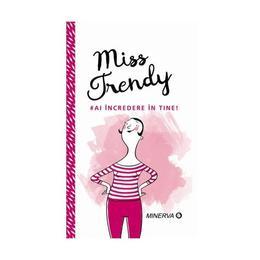 Miss Trendy - Ai incredere in tine!, editura Minerva