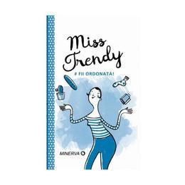 Miss Trendy - Fii ordonata!, editura Minerva