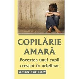 Copilarie amara - Aleksandr Ghezalov, editura Egumenita