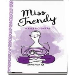 Miss Trendy - Fii Eficienta!, editura Minerva