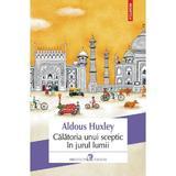 Calatoria unui sceptic in jurul lumii - Aldous Huxley, editura Curtea Veche