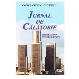 Jurnal de calatorie - Constatin C. Giurescu, editura Scrisul Romanesc