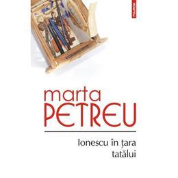 Ionescu in tara tatalui - Marta Petreu, editura Polirom
