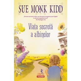 Viata secreta a albinelor - Sue Monk Kidd, editura Polirom