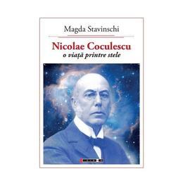Nicolae Coculescu, o viata printre stele - Magda Stavinschi, editura Eikon