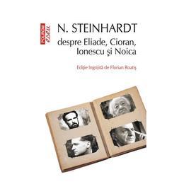 N. Steinhardt despre Eliade, Cioran, Ionescu si Noica - Florian Roatis, editura Polirom