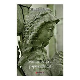 Semne pentru papusa de lut - Gabriela Tanase, editura Eikon