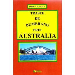Trasee de bumerang prin Australia - Doru Ciucescu, editura Rovimed