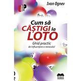 Cum sa castigi la loto. Ghid practic - Ivan Ognev, editura Ideea Europeana