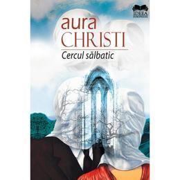 cercul-salbatic-aura-christi-editura-ideea-europeana-1.jpg
