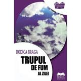 Trupul de fum al zilei - Rodica Braga, editura Ideea Europeana