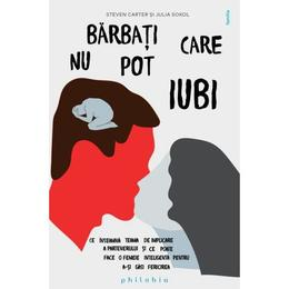 Barbati care nu pot iubi - Steven Carter, Julia Sokol, editura Philobia