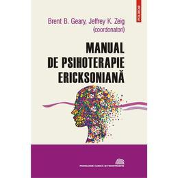 Manual de psihoterapie ericksoniana - Brent B. Geary, Jeffrey K. Zeig, editura Polirom