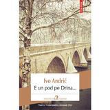 E un pod pe Drina... - Ivo Andric, editura Polirom